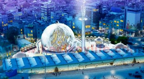 Asıl endişe Taksim Meydanı camii yapılması!