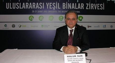 Haluk Sur: Yeşil projeler dünya gayrimenkul sektörünün kurallarını yeniden yazıyor!
