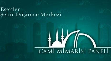 Esenler Belediyesi'nin düzenlediği Cami Mimarisi Paneli mimarları buluşturacak!