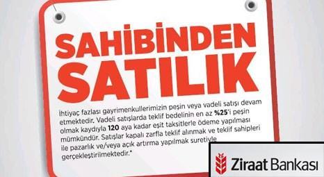Ziraat Bankası yüzde 25 peşinat ve 120 ay vade ile gayrimenkuller satıyor!