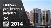 TOKİ'den İstanbul'a 2014 hediyesi; 2 bin 839 yeni konut