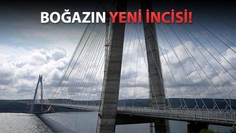 Yavuz Sultan Selim Köprüsü yarın açılacak!