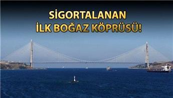 Yavuz Sultan Selim Köprüsü 1 yıllığına sigortalandı