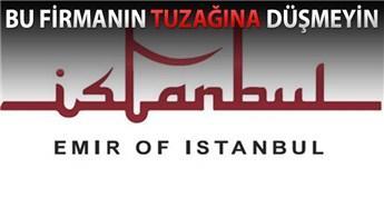 Emir of İstanbul'a kanmayın, söylediklerine inanmayın!