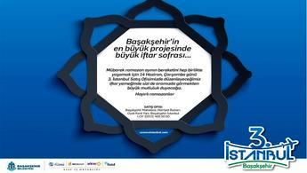 Başakşehir'in en büyük projesi 3. İstanbul'dan iftar daveti