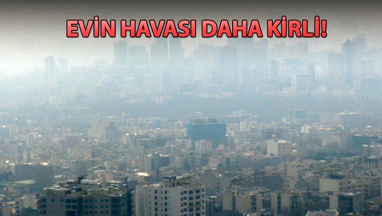 İç ortam kirliliği, dış ortam kirliliği kadar önemli!
