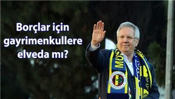 Fenerbahçe, borçları için gayrimenkullerini mi satacak?
