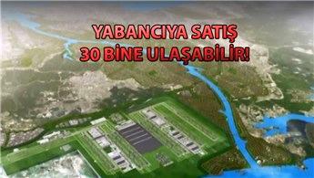 'Kanal İstanbul ile yabancıya satışta patlama yaşanır'
