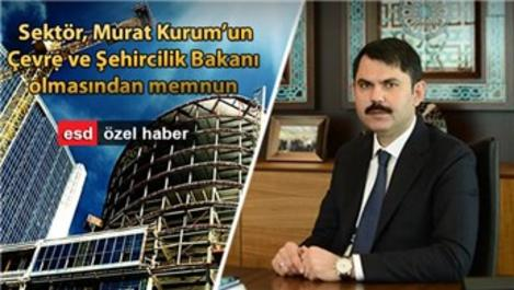 İnşaat sektörü, Murat Kurum'un bakan olmasını değerlendirdi