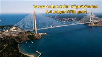 Yavuz Sultan Selim Köprüsü'nün iki yıllık geliri dudak uçuklattı