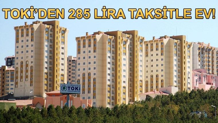 TOKİ'den büyük müjde: 285 lira taksitle ev!