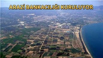 Arazi bankacılığı modeliyle atıl araziler üretime kazandırılacak