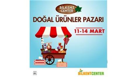 Bilkent Center'da doğal ürünler pazarı 11 Mart'ta açılıyor