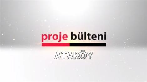 Proje Bülteni'nde bu hafta Ataköy'ü masaya yatırdık!